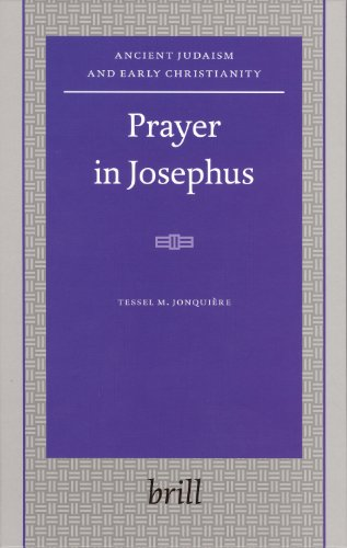 Prayer in Josephus (Ancient Judaism and Early: Jonquià re
