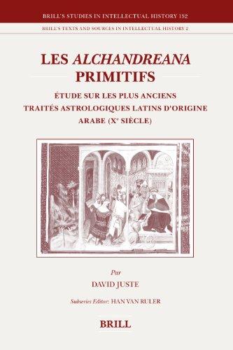 9789004158276: Les Alchandreana primitifs: Etude sur les plus anciens traites astrologiques latins d'origine arabe (Xe siecle) (Brill's Studies in Intellectual History) (French Edition)