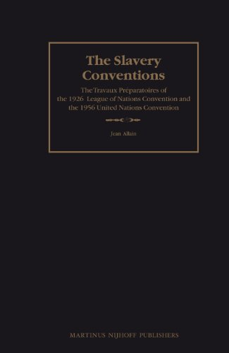 The Slavery Conventions: The Travaux Preparatoires of the 1926 League of Nations Convention and the...