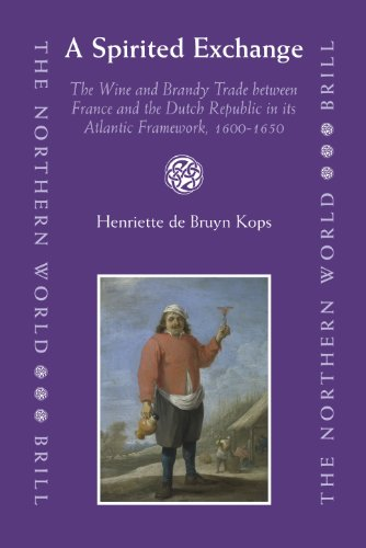 9789004160743: A Spirited Exchange: The Wine and Brandy Trade Between France and the Dutch Republic in Its Atlantic Framework, 1600-1650 (Northern World)