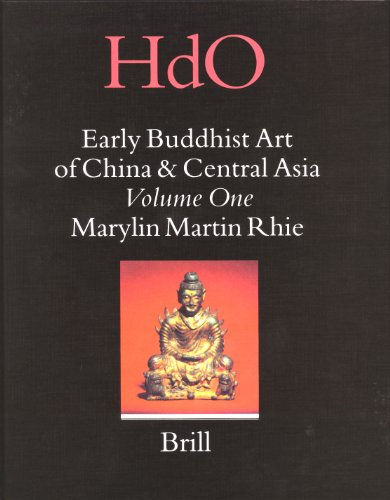 Early Buddhist Art of China and Central Asia: Later Han, Three Kingdoms and Western Chin in China ...