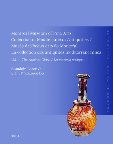 9789004161931: The Ancient Glass / La Verrerie Antique: Montreal Museum of Fine Arts, Collection of Mediterranean Antiquities, Vol 1 / Musee Des Beaux-arts De Montreal, ... Mediterrane (Monumenta Graeca Et Romana)
