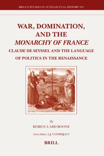 9789004162143: War, Domination, and the Monarchy of France: Claude de Seyssel and the Language of Politics in the Renaissance (Brill's Studies in Intellectual History)