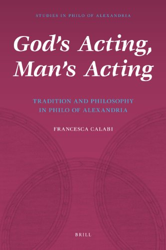 9789004162709: God's Acting, Man's Acting: Tradition and Philosophy in Philo of Alexandria (Studies in Philo of Alexandria)