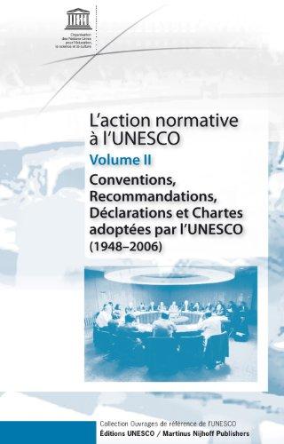L Action Normative a l UNESCO: Volume II: Conventions, Recommandations, Declarations et Chartes ...