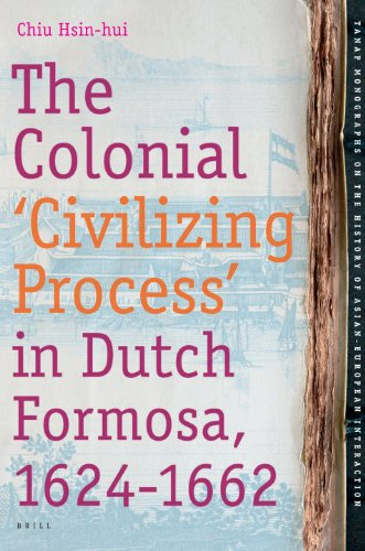 9789004165076: The Colonial 'Civilizing Process' in Dutch Formosa, 1624-1662 (Tanap Monographs on the History of Asian-European Interaction)