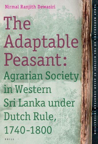 9789004165083: The Adaptable Peasant: Agrarian Society in Western Sri Lanka Under Dutch Rule, 1740-1800 (Tanap Monographs on the History of Asian-European Interaction)