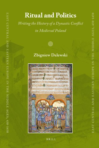 9789004166578: Ritual and Politics: Writing the History of a Dynastic Conflict in Medieval Poland (East Central and Eastern Europe in the Middle Ages, 450-1450)