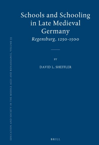 9789004166646: Schools and Schooling in Late Medieval Germany: Regensburg, 1250-1500 (Education and Society in the Middle Ages and Renaissance)