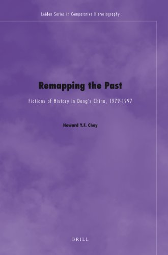 Remapping the Past: Fictions of History in Deng s China, 1979 -1997 (Hardback): Howard Choy