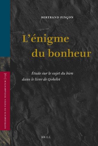 9789004167179: L'Enigme Du Bonheur: Etude Sur Le Sujet Du Bien Dans Le Livre de Qohelet (SUPPLEMENTS TO VETUS TESTAMENTUM)