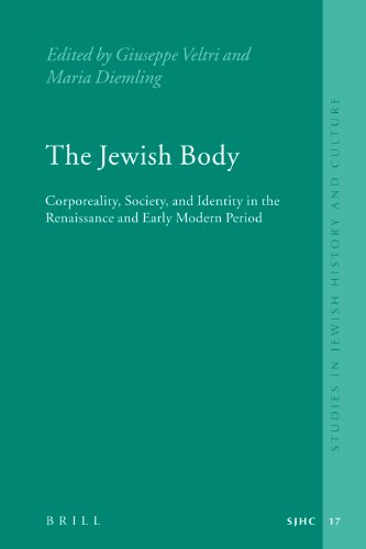 The Jewish Body: Corporeality, Society, and Identity in the Renaissance and Early Modern Period: ...