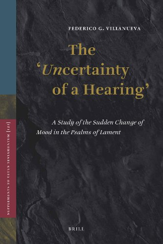 The Uncertainty of a Hearing : A Study of the Sudden Change of Mood in the Psalms of Lament (...