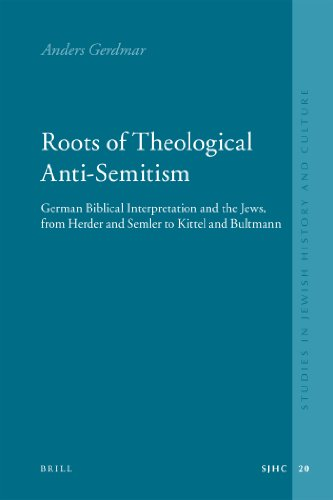 9789004168510: Roots of Theological Anti-Semitism: German Biblical Interpretation and the Jews, from Herder and Semler to Kittel and Bultmann (Studies in Jewish History and Culture (Formerly Studies in E)