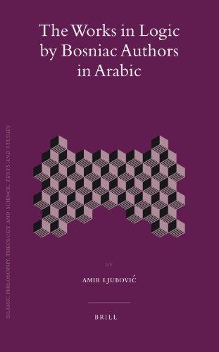 The Works in Logic by Bosniac Authors in Arabic (Hardback): Amir Ljubovic