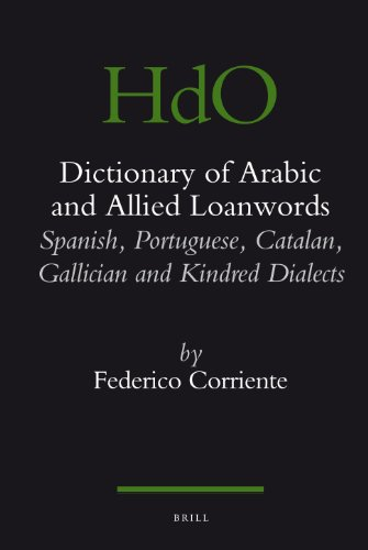 Dictionary of Arabic and Allied Loanwords: Spanish, Portuguese, Catalan, Galician and Kindred ...