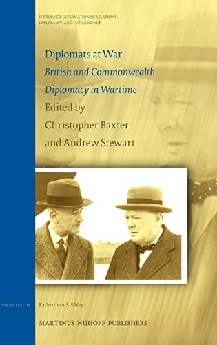9789004168978: Diplomats at War. British and Commonwealth Diplomacy in Wartime (History of International Relations, Diplomacy, & Intelligence)