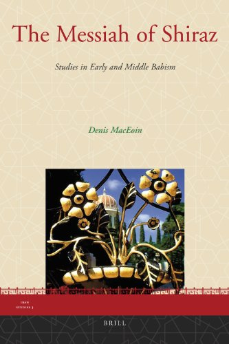 9789004170353: The Messiah of Shiraz: Studies in Early and Middle Babism (Iran Studies)