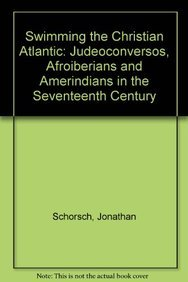 9789004172524: Swimming the Christian Atlantic: Judeoconversos, Afroiberians and Amerindians in the Seventeenth Century