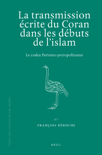La transmission écrite du Coran dans les débuts de l'islam (Texts and Studies on the Qur'an) (French Edition) (9004172726) by François Déroche