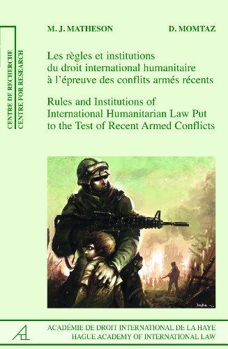 Les egles Et Institutions Du Droit International Humanitaire a L Epreuve Des Conflits Armes Recents...