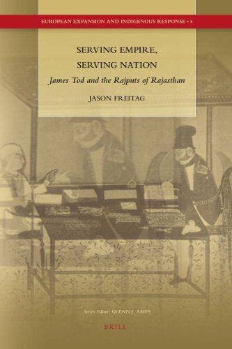 9789004175945: Serving Empire, Serving Nation: James Tod and the Rajputs of Rajasthan (European Expansion and Indigenous Response)