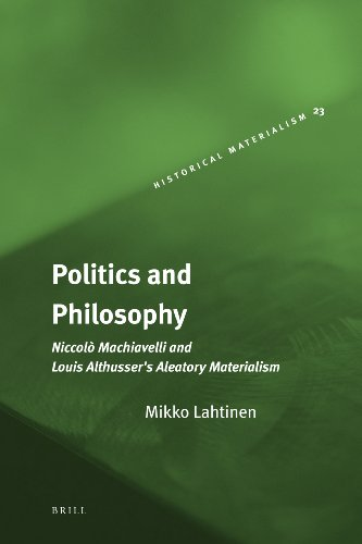 9789004176508: Politics and Philosophy. Niccolò Machiavelli and Louis Althusser's Aleatory Materialism (Historical Materialism Book Series)
