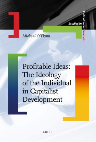 9789004178045: Profitable Ideas: The Ideology of the Individual in Capitalist Development (Studies in Critical Social Sciences (Brill Academic))