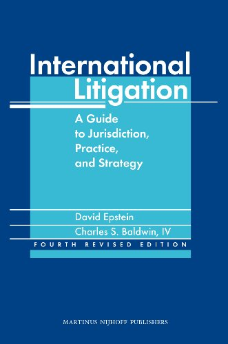 International Litigation - Fourth Revised Edition (9004178856) by David Epstein; Charles S. Baldwin, IV