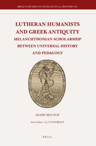 9789004179653: Lutheran Humanists and Greek Antiquity: Melanchthonian Scholarship between Universal History and Pedagogy (Brill's Studies in Intellectual History)