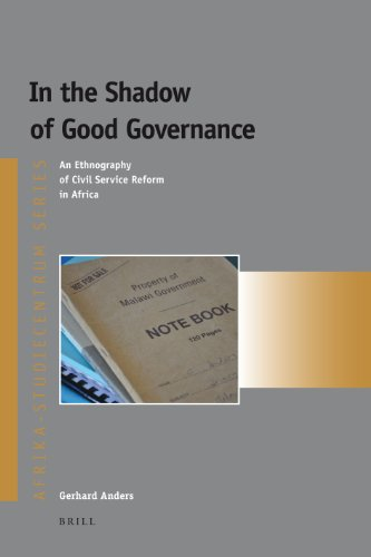 In the Shadow of Good Governance: An Ethnography of Civil Service Reform in Africa (...