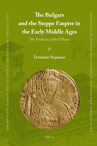 9789004180017: The Bulgars and the Steppe Empire in the Early Middle Ages (East Central and Eastern Europe in the Middle Ages, 450-1450)