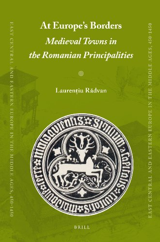 At Europe's Borders: Medieval Towns in the: LAURENTIU RADVAN. TRANSLATED