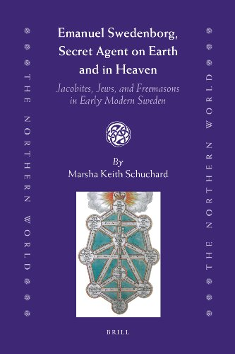 9789004183124: Emanuel Swedenborg, Secret Agent on Earth and in Heaven: Jacobites, Jews, and Freemasons in early modern Sweden (The Northern World, Vol. 55)