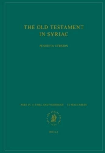 9789004184305: The Old Testament in Syriac according to the Peshita Version, Part IV Fasc. 4. Ezra and Nehemiah 12 Maccabees: Edited on Behalf of the International ... (Peshitta. the Old Testament in Syriac)