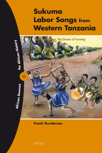 9789004184688: Sukuma Labor Songs from Western Tanzania: 'We Never Sleep, We Dream of Farming' (African Sources for African History)