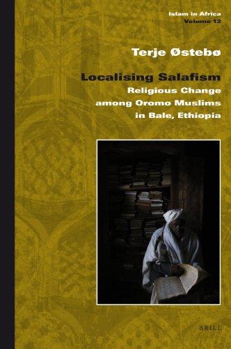 Localising Salafism: Religious Change Among Oromo Muslims in Bale, Ethiopia (Islam in Africa): ...