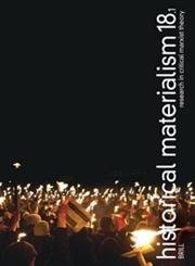 Historical Materialism. Volume 18, Issue 1 (2010): Research in Critical Marxist Theory: Brill