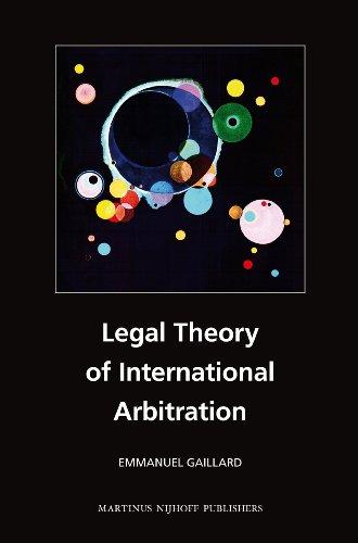 Legal Theory of International Arbitration (9004187146) by Emmanuel Gaillard