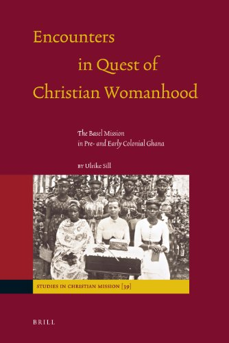 Encounters in Quest of Christian Womanhood: The Basel Mission in Pre- and Early Colonial Ghana (...