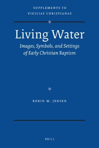 Living Water: Images, Symbols, and Settings of Early Christian Baptism (Supplements to Vigiliae ...