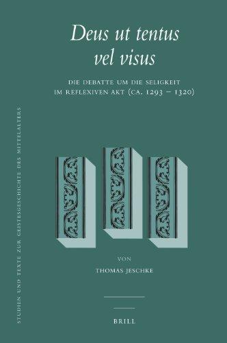 Deus Ut Tentus Vel Visus: Die Debatte Um Die Seligkeit Im Reflexiven Akt (ca. 1293-1320) (Hardback)...