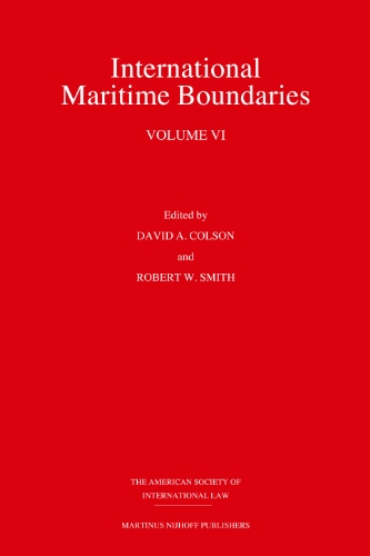 International Maritime Boundaries: Edited by David A. Colson and Robert W. Smith, Co-Publication ...