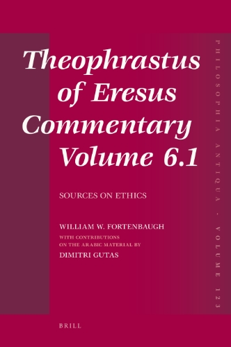 Theophrastus of Eresus Commentary: Volume 6.1: Sources on Ethics (Hardback): William W. Fortenbaugh...