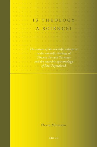 9789004194595: Is Theology a Science?: The Nature of the Scientific Enterprise in the Scientific Theology of Thomas Forsyth Torrance and the Anarchic Epistemology of Paul Feyerabend (Studies in Systmeatic Theology)
