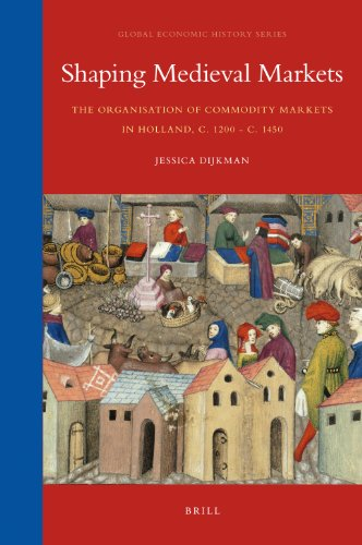 Shaping Medieval Markets: The Organisation of Commodity Markets in Holland, C. 1200 - C. 1450 (...