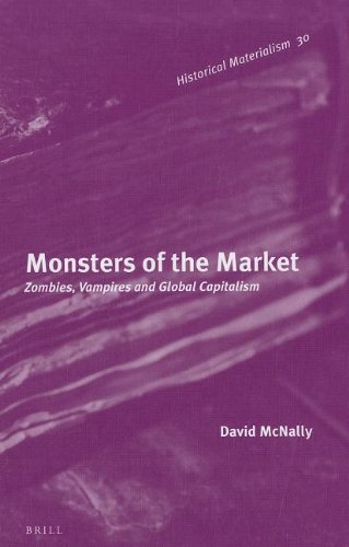 9789004201576: Monsters of the Market: Zombies, Vampires and Global Capitalism (Historical Materialism Book Series)