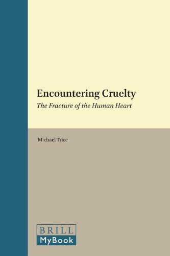 9789004201668: Encountering Cruelty: The Fracture of the Human Heart (Studies in Systematic Theology)