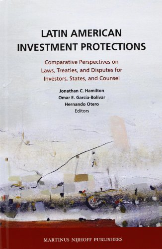9789004202498: Latin American Investment Protections: Comparative Perspectives on Laws, Treaties, and Disputes for Investors, States and Counsel