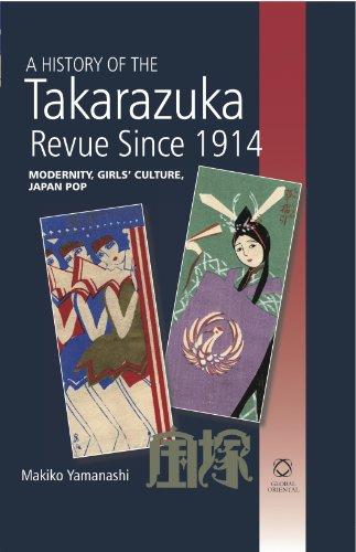 9789004203860: A History of the Takarazuka Revue Since 1914: Modernity, Girls' Culture, Japan Pop